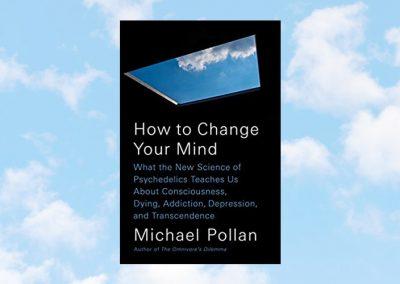 How to Change Your Mind: What the New Science of Psychedelics Teaches Us…