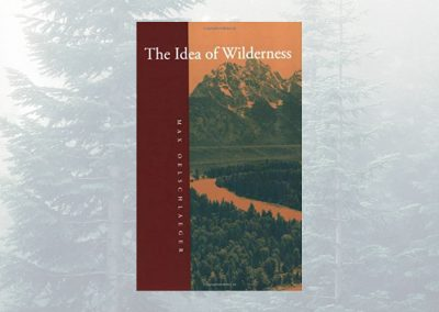 The Idea of Wilderness: From Prehistory to the Age of Ecology